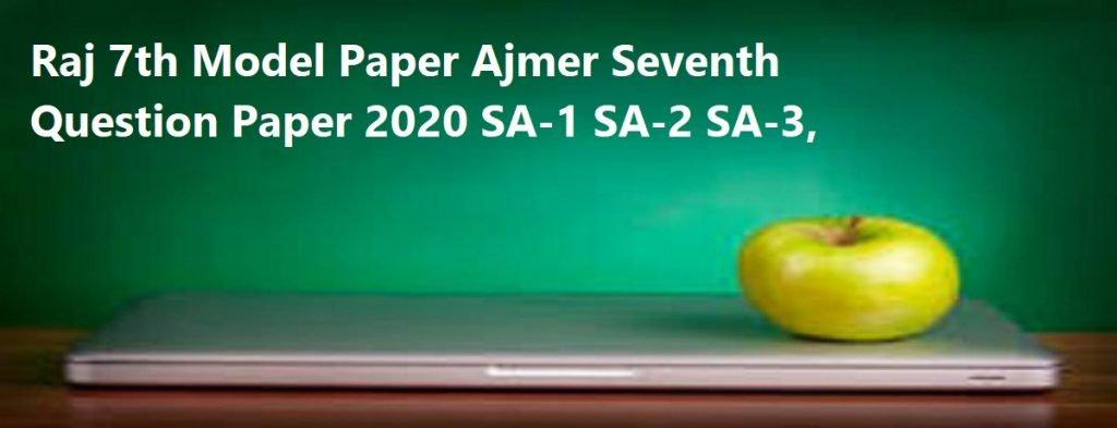 Raj 7th Model Paper 2020 Ajmer Seventh Question Paper 2020 SA-1 SA-2 SA-3,